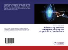 Bookcover of Relationship between Workplace Bullying and Organization Commitment