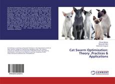 Bookcover of Cat Swarm Optimization: Theory ,Practices & Applications
