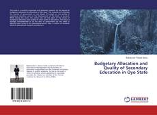 Bookcover of Budgetary Allocation and Quality of Secondary Education in Oyo State