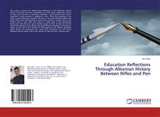 Bookcover of Education Reflections Through Albanian History Between Rifles and Pen