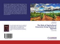 Bookcover of The Role of Agricultural Insurance (Crop Sector) in Uganda