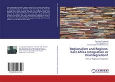 Bookcover of Regionalism and Regions: East Africa Integration or Disintegration?