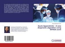 Bookcover of Acute Appendicitis - A new diagnostic algorithm using RIPASA score