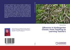 Bookcover of Silkworm in kindergarten Classes: From Teaching to Learning Teacher's