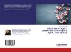 Borítókép a  GÖLGEDEN GERÇEĞE Osmanlı'dan Cumhuriyet'e Aydın Türk Kadınları - hoz