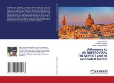 Bookcover of Adherence to ANTIRETROVIRAL TREATMENT and its associated factors