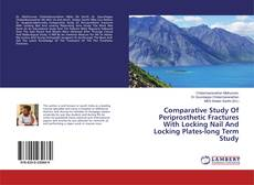 Comparative Study Of Periprosthetic Fractures With Locking Nail And Locking Plates-long Term Study kitap kapağı