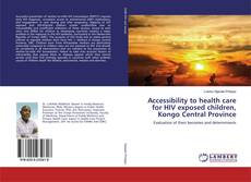 Portada del libro de Accessibility to health care for HIV exposed children, Kongo Central Province