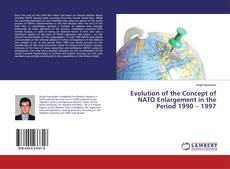 Borítókép a  Evolution of the Concept of NATO Enlargement in the Period 1990 – 1997 - hoz