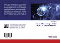 Bookcover of STAR FLIGHT Theory : By the Physics of Field Propulsion