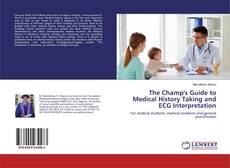 Copertina di The Champ's Guide to Medical History Taking and ECG Interpretation