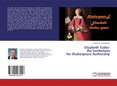 Couverture de Elizabeth Tudor: the tombstone for Shakespeare Authorship
