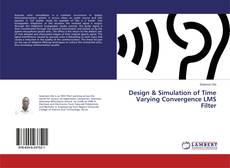 Bookcover of Design & Simulation of Time Varying Convergence LMS Filter