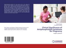 Copertina di Clinical Significance of Antiphospholipid Syndrome for Pregnancy