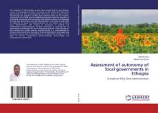 Bookcover of Assessment of autonomy of local governments in Ethiopia