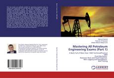 Bookcover of Mastering All Petroleum Engineering Exams (Part 1)
