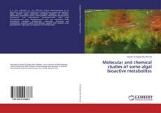 Buchcover von Molecular and chemical studies of some algal bioactive metabolites