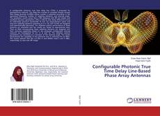 Bookcover of Configurable Photonic True Time Delay Line-Based Phase Array Antennas