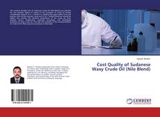 Bookcover of Cost Quality of Sudanese Waxy Crude Oil (Nile Blend)