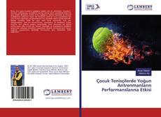 Çocuk Tenisçilerde Yoğun Antrenmanların Performanslarına Etkisi kitap kapağı