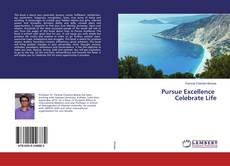 Bookcover of Pursue Excellence Celebrate Life