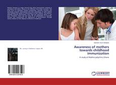 Capa do livro de Awareness of mothers towards childhood immunization