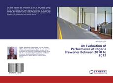 Bookcover of An Evaluation of Performance of Nigeria Breweries Between 2010 to 2012