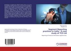 Bookcover of Segment Reporting practices in India : A case study of TCS Ltd
