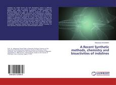 Bookcover of A Recent Synthetic methods, chemistry and bioactivities of indolines