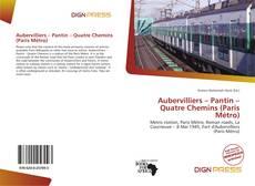Bookcover of Aubervilliers – Pantin – Quatre Chemins (Paris Métro)