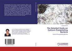 Buchcover von The Detailed Study on Calcium Precipitating Bacteria