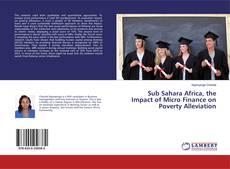 Borítókép a  Sub Sahara Africa, the Impact of Micro Finance on Poverty Alleviation - hoz