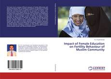 Bookcover of Impact of Female Education on Fertility Behaviour of Muslim Community