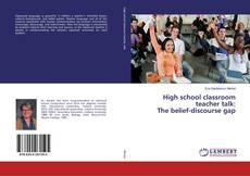 Bookcover of High school classroom teacher talk: The belief-discourse gap
