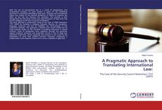 Bookcover of A Pragmatic Approach to Translating International Law: