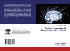Bookcover of Careers, Prospects and Opportunities In Psychiatry