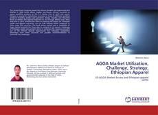 Portada del libro de AGOA Market Utilization, Challenge, Strategy, Ethiopian Apparel