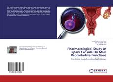 Pharmacological Study of Spark Capsule On Male Reproductive Functions的封面