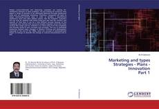 Bookcover of Marketing and types Strategies - Plans - Innovation Part 1