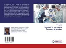 Bookcover of Trigeminal Neuralgia - Recent Advances
