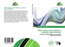 Bookcover of 24th Independent Battery Indiana Light Artillery