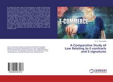 Bookcover of A Comparative Study of Law Relating to E-contracts and E-signatures