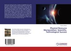 Bookcover of Physical Resource Manipulation: Scientific, Technological Success