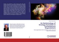 Bookcover of An Epistemology of Strategy Formation in Contemporary Organizations