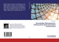 Bookcover of Knowledge Management, Effectuation And Innovation Performance