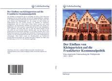 Copertina di Der Einfluss von Kleinparteien auf die Frankfurter Kommunalpolitik
