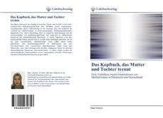 Capa do livro de Das Kopftuch, das Mutter und Tochter trennt