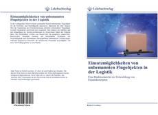 Bookcover of Einsatzmöglichkeiten von unbemannten Flugobjekten in der Logistik