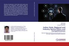 Bookcover of Indian State, Regional and Industry Service Ethics and Competitiveness