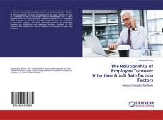 Bookcover of The Relationship of Employee Turnover Intention & Job Satisfaction Factors